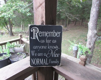 Wood Sign Primitives Country Decor Remember We Are A Nice Normal Family Funny