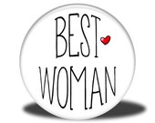 Wedding Party Title - Magnet, Mirror, Bottle Opener or Pin - Best Woman