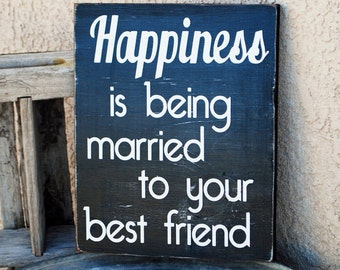 Happiness is being married to your best friend - Love - Wedding - Anniversery