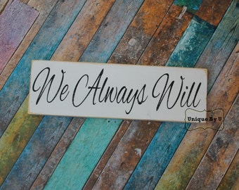 Hand painted Wedding Vow Renewal Anniversary Photo Prop Family Sign We Always Will
