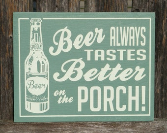 Retro Beer Tastes Better on the Porch Wood Sign