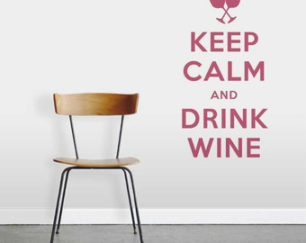 Keep Calm And Drink Wine Wall Quote Decal - Keep Calm Quote, Wine Wall Decor, Gift For Wine Drinker, Keep Calm Decal, Drink Up, Wino Gift