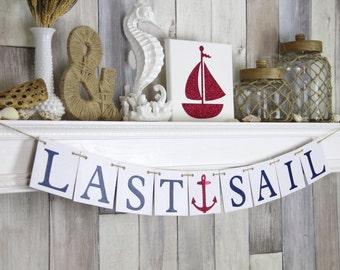 Last Sail Banner - Nautical Wedding Banner - Bachelorette Banner - Decoration - Nautical Theme -