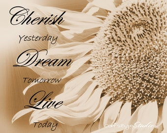 "Inspirational Quote Sunflower Sepia Photo""CHERISH Yesterday DREAM Tomorrow LOVE Today"" Words Sunflower Photo Print Wall Art Daily Reminder"