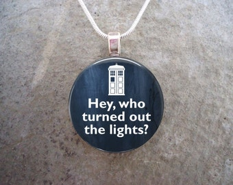 Doctor Who Jewelry - Hey Who Turned Out The Lights - Glass Pendant Necklace