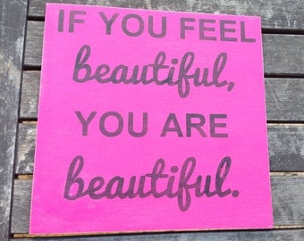 If you feel beautiful, you are beautiful - handpainted sign