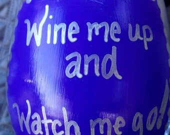 Handpainted Wine Glass, Wine Me Up and Watch Me Go, Funny Glass, Party Favor, Wine Lovers, Funny Wine Glass