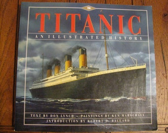 Titantic, An Illustrated History by Don Lynch