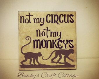 "Not my Circus, Not my Monkeys Sign 6"" Tile"