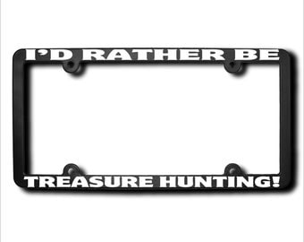 I'd Rather Be Treasure Hunting License Plate Frame (T) Made in USA