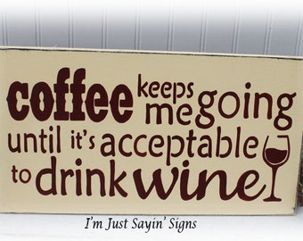 Coffee Keeps Me Going Until It's Acceptable To Drink Wine Wood Sign