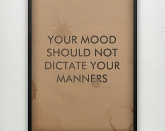 Your mood should not dictate your manners - Motivational print