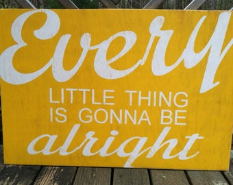 Every Little Thing Is Gonna Be Alright - 24 x 36 Wooden Sign