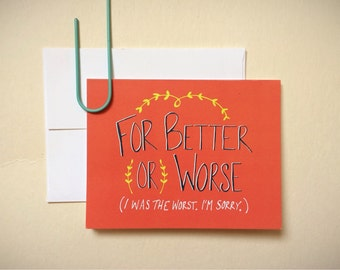 For Better or Worse. I was the worst. I'm sorry. - Humorous Apology Card