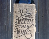You are sweeter than wine gift Personalized Burlap Wine and Bottle reusable slip on sleeve to fit on most bottles