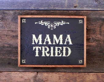 Country Western Wood Signs, Handmade Signs, Rustic Signs and Home Decor, Framed Wall Decor, Mama Tried, Stenciled Signs, Indoor and Outdoor