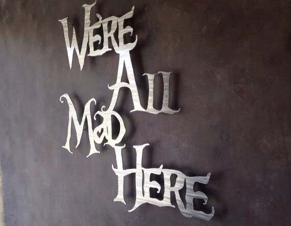 Wall Art Metal Sayings : Were all mad here metal wall art alice in wonderland