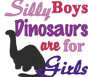 Embroidery Design: Silly Boys Dinosaurs are for Girls Instant Download 4x4, 5x7 Chickpea