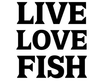 Live Love Fish Decal , Fishing Lover Sticker, Fisherman Decal, Outdoorsman Fishing Decal