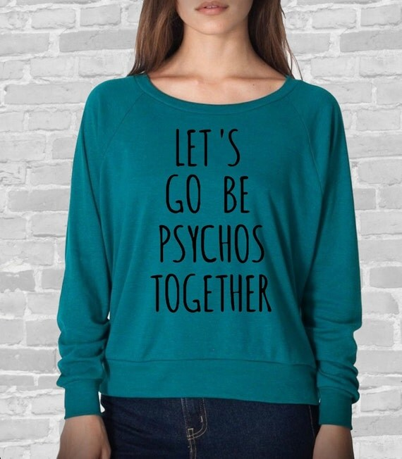 Let's go be Psychos together Ladies American Apparel Tri Blend Raglan Pullover Long Sleeve Shirt The perks of being a wallflower