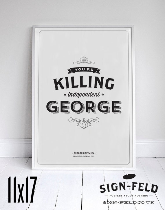 You're Killing Independent George - Seinfeld Quote - Funny Print - Home Decor