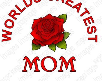 Digital Image Beautiful Red Rose World's Greatest Mom  Colorful Image For Personal & small Commercial Use Mother's Day gift Idea for mom