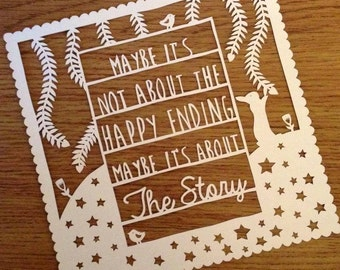 Maybe it's not about the happy ending, maybe it's about the story. Quote paper cut / paper cut TEMPLATE. SLS Creative.