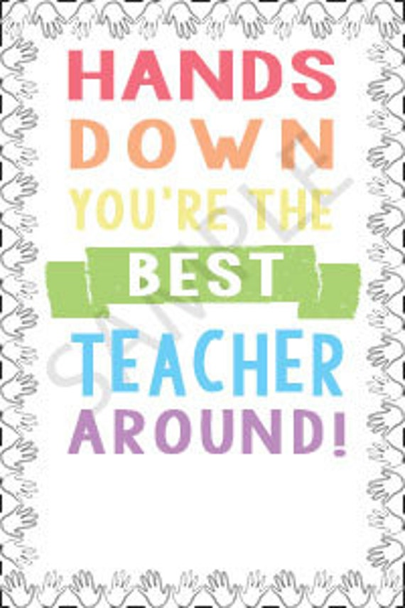 Unforgettable image regarding hands down you re the best teacher around free printable