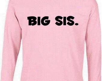 Big Sis. cool big sister sibling tshirt long sleeved kids toddler youth shirt size and color choice
