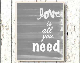 Love is all you need family room art Print - gray and white wall art - bedroom art - living room wall decor  8x10 or 11x14