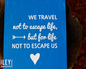 "We Travel Not To Escape Life, But For Life Not To Escape Us, 11"" x 14"" Wall Sign, Typography Wall Art"
