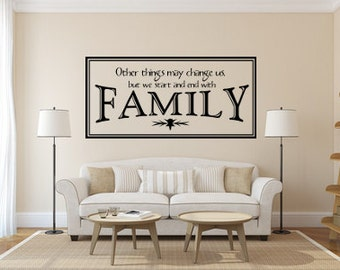 Other Things May Change Us, But We Start And End With Family ~ Large Vinyl Wall Decal