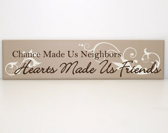 Chance made us neighbors - Hearts made us friends wood sign - Gift for neighbor, Friends Saying, Moving Gift, Going away Present, Wood sign