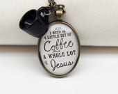 Black Mug - All I Need is a Little Bit of Coffee and a Whole Lot of Jesus - Water Color Pendant Charm Necklace