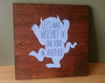 Where The Wild Things Are Wood Sign Let's Make Mischief Of One Kind Or Another