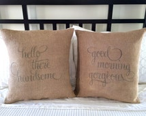 Good Morning Gorgeous - Hello There Handsome - Set of Throw Pillow Covers - Your Choice of Burlap or Natural Fabric