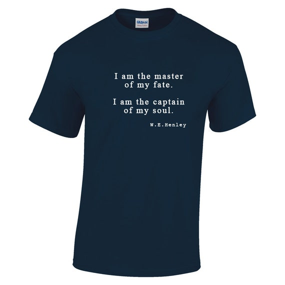 I Am The Master Of My Fate, I Am The Captain Of My Soul, T Shirt