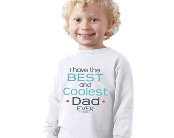 I have the Best and Coolest DAD ever Father's day Kids Shirt or Baby Bodysuit