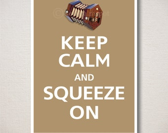 Keep Calm and SQUEEZE ON Concertina Music Typography Art Print 5x7 (Featured color: Pecan--choose your own colors)