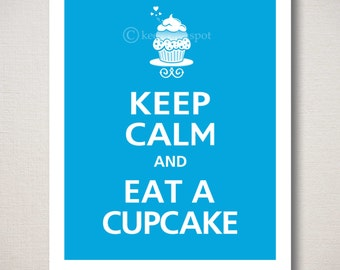 Keep Calm and EAT A CUPCAKE Typography Kitchen Art Print 8x10 (Featured color: Topaz--choose your own colors)