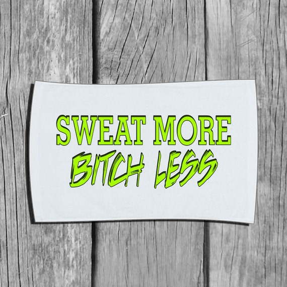 Sweat Towels Sign: Gym Workout Towel Sweat More Bitch Less Workout By FNFApparel