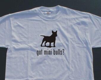 Got Miniature Bull Terrier?  Short Sleeve T-Shirt. w/FREE matching sticker!
