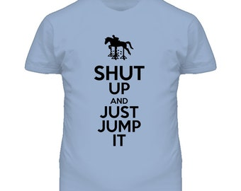 Shut Up And Just Jump It Funny Horse Equestrian T Shirt