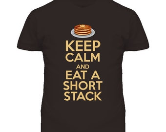 Keep Calm And Eat A Short Stack Funny Pancake T Shirt