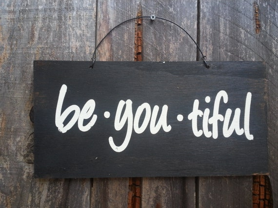 Be You Tiful - Inspirational Sign - Beautiful Theme - Beauty Saying