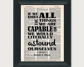 If We Did All The Things We Are Capable Of We Would Literally Astound Ourselves - Thomas Edison Quote - dictionary print - typography