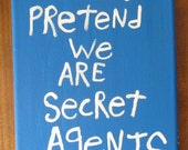 Let's Pretend We Are Secret Agents - Small Folk Art Typography word Art painting