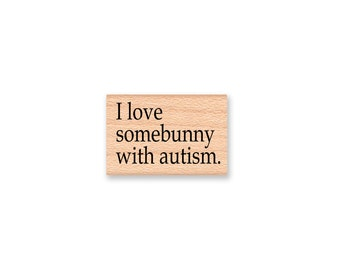 I love somebunny with autism-autism stamp- Autism-Special Needs-Autism Spectrum-Autism support supplies-Autism Awareness(44-07)