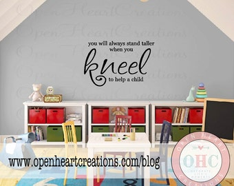 Children Wall Decal Quote - You Will Always Stand Taller when you Kneel to Help a Child 22h x 36w QT0079