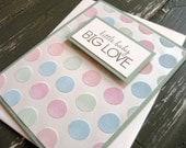 little baby BIG LOVE with polka dots - Handmade Baby Card